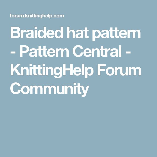 Knitting Pattern Central Headbands : Braided hat pattern - Pattern Central - KnittingHelp Forum Community Knitte...