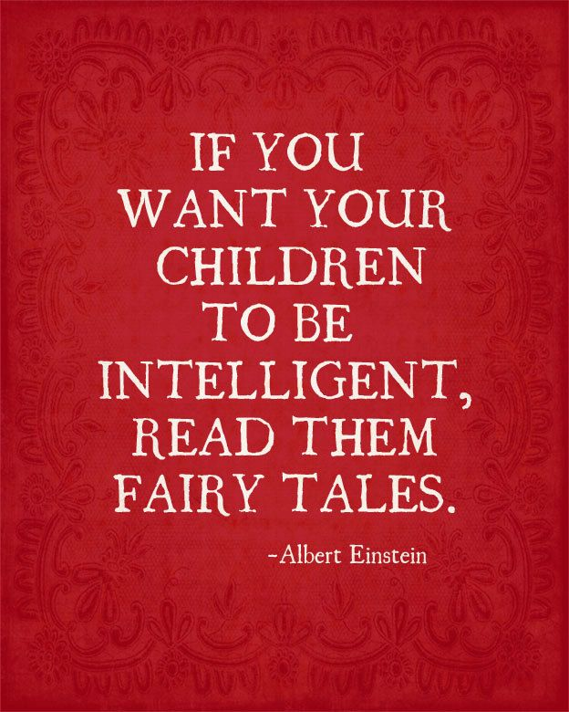 """If you want your children to be intelligent, read them fairy tales."" - Albert Einstein"