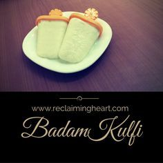 Badam Kulfi - A Royal Summer Treat - Reclaiming Heart