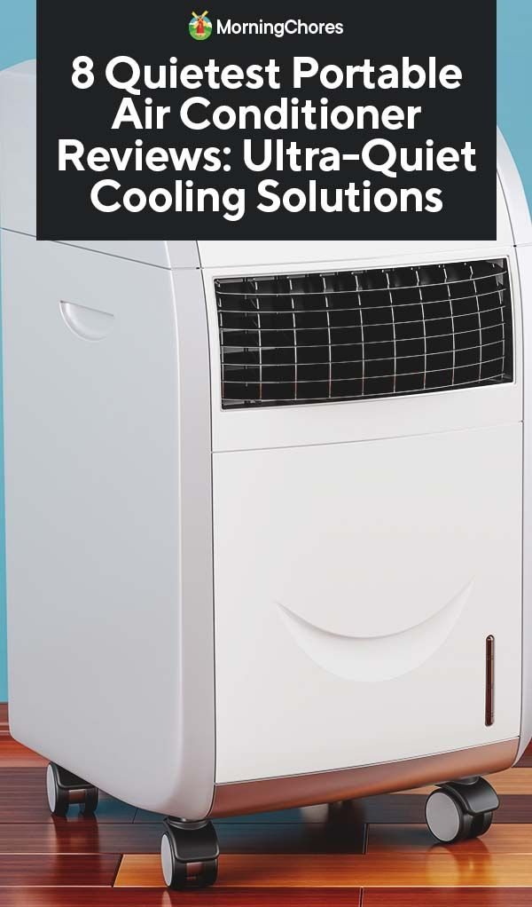 8 Quietest Portable Air Conditioner Reviews Ultra Quiet Cooling