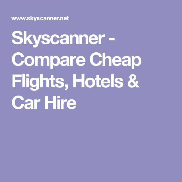 Skyscanner - Compare Cheap Flights, Hotels & Car Hire