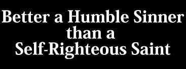 Better a Humble Sinner than a Self Righteous Saint. | A Small Act ...