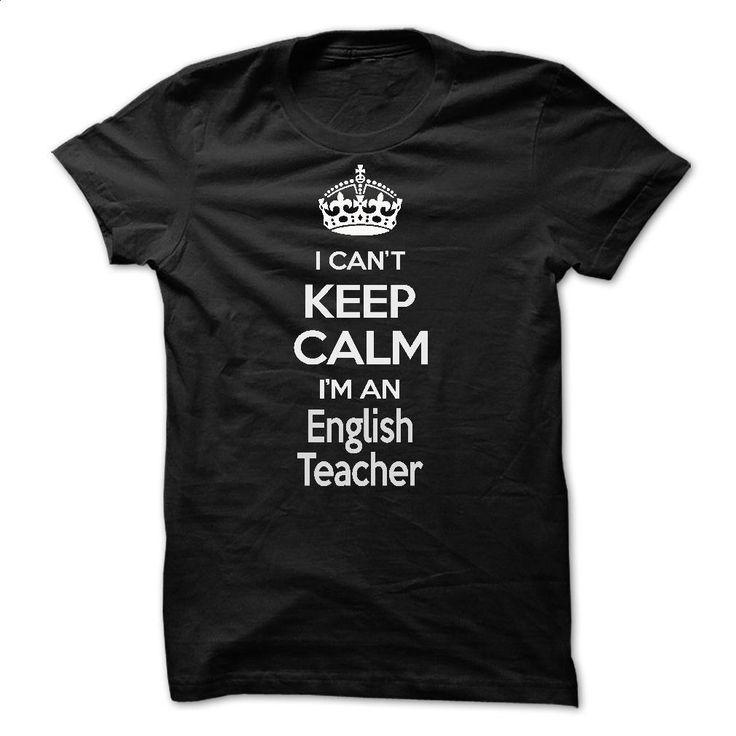 I can't keep calm Im a English Teacher T Shirts, Hoodies, Sweatshirts - #funny t shirts for women #navy sweatshirt. PURCHASE NOW => https://www.sunfrog.com/Names/I-cant-keep-calm-Im-a-English-Teacher.html?60505