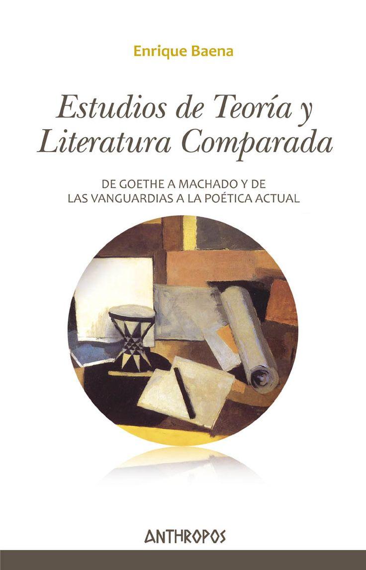 Estudios de teoría y de literatura comparada : de Goethe a Machado y de las vanguardias a la poética actual / Enrique Baena +info: http://www.anthropos-editorial.com/DETALLE/ESTUDIOS-DE-TEORIA-Y-LITERATURA-COMPARADA-ATTL-045