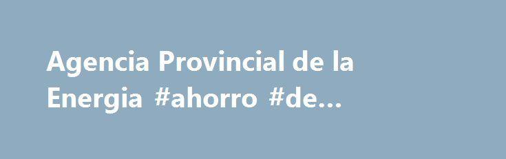 Agencia Provincial de la Energia #ahorro #de #energia #electrica http://jacksonville.remmont.com/agencia-provincial-de-la-energia-ahorro-de-energia-electrica/  # Campaña sobre el Uso Racional de la Energía en el Hogar 2017 A principios de año el Área de Medio Ambiente de la Diputación de Alicante con la ayuda de la Agencia Provincial de la Energía y la colaboración de los Ayuntamientos de la provincia dio luz verde a una nueva edición de la campaña de sensibilización sobre el uso racional de…