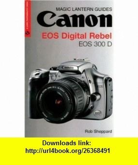 Magic Lantern Guides Canon EOS Digital Rebel  EOS 300 D (A Lark Photography Book) (9781579905897) Rob Sheppard , ISBN-10: 1579905897  , ISBN-13: 978-1579905897 ,  , tutorials , pdf , ebook , torrent , downloads , rapidshare , filesonic , hotfile , megaupload , fileserve