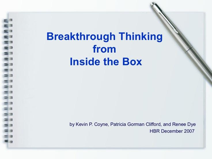 Breakthrough Thinking: samenvatting boek Coyne, Cliffor en Dye op http://www.slideshare.net/bmw53/breakthrough-thinking