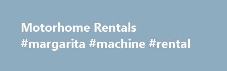 Motorhome Rentals #margarita #machine #rental http://renta.nef2.com/motorhome-rentals-margarita-machine-rental/  #motor home rental # Toggle navigation Menu RV Search Search Contact Us Contact Motorhomes Entegra Coach Anthem Entegra Coach Aspire Entegra Coach Cornerstone Tiffin Allegro Tiffin Allegro Breeze Tiffin Allegro Bus Tiffin Allegro Red Tiffin Phaeton Thor Motor Coach ACE Thor Motor Coach Challenger Thor Motor Coach Palazzo Thor Motor Coach Vegas Thor Motor Coach Windsport Motorhomes…