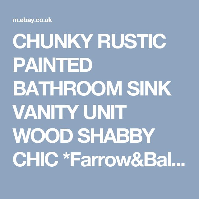 Web Image Gallery CHUNKY RUSTIC PAINTED BATHROOM SINK VANITY UNIT WOOD SHABBY CHIC Farrow uBall