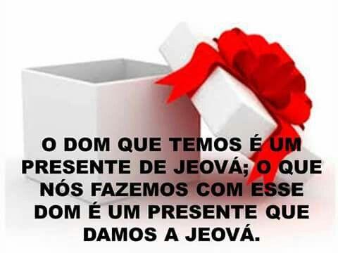 O dom que temos é  um presente de Jeová!