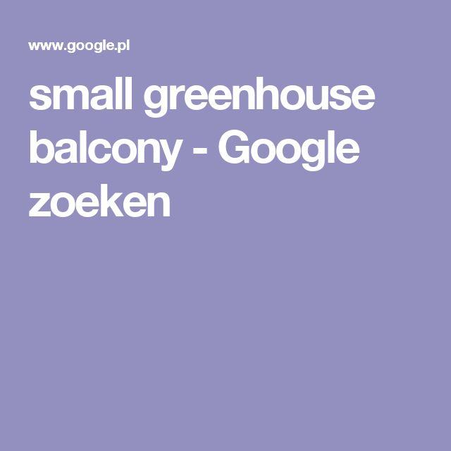 small greenhouse balcony - Google zoeken