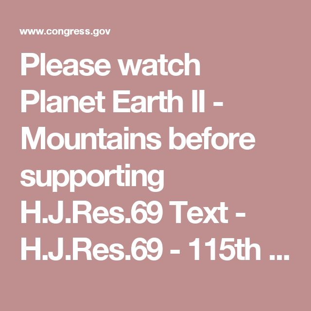 "Please watch Planet Earth II - Mountains before supporting H.J.Res.69    Text - H.J.Res.69 - 115th Congress (2017-2018): Providing for congressional disapproval under chapter 8 of title 5, United States Code, of the final rule of the Department of the Interior relating to ""Non-Subsistence Take of Wildlife, and Public Participation and Closure Procedures, on National Wildlife Refuges in Alaska"". 