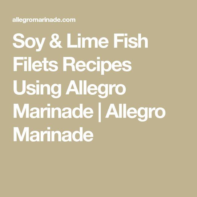 Soy & Lime Fish Filets Recipes Using Allegro Marinade | Allegro Marinade