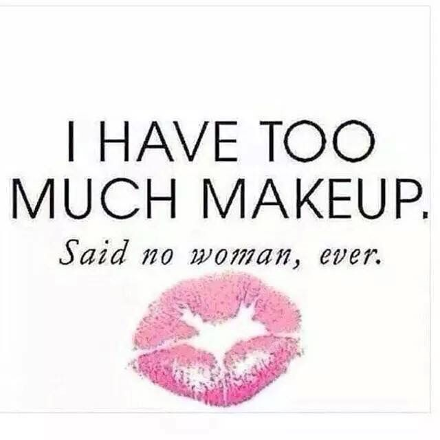 There Is No Such Thing As Too Much Makeup! #quote | Uplift Empower Validate | Pinterest ...