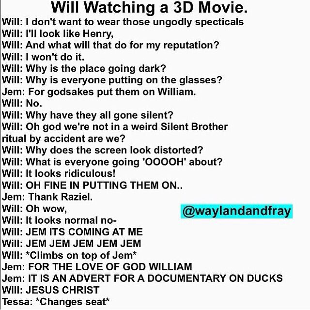 If Will Herondale saw a 3D movie......... Pretty sure I already pinned this LoL