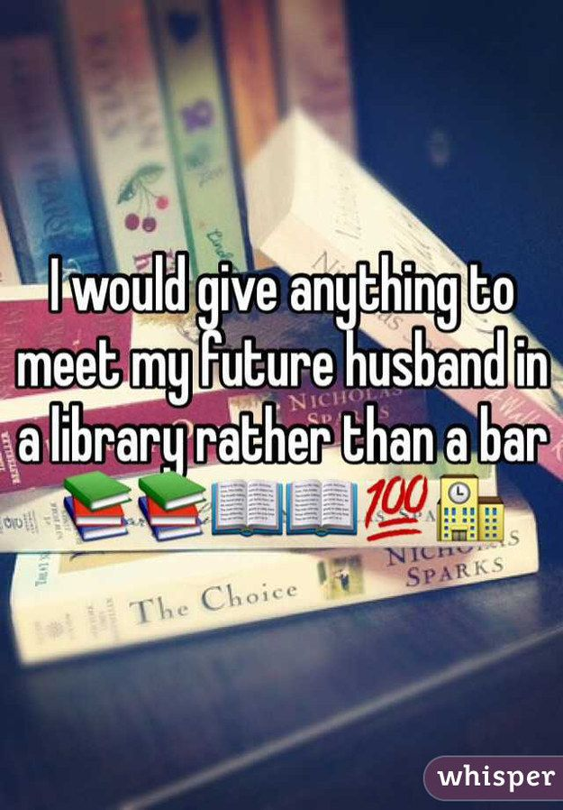 31 Confessions Any Book Lover Will Understand not that I'll be in a bar in the first place, but still... Wanna meet him in a library