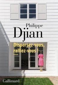 Dispersez-vous, ralliez-vous !, Philippe Djian ~ Le Bouquinovore