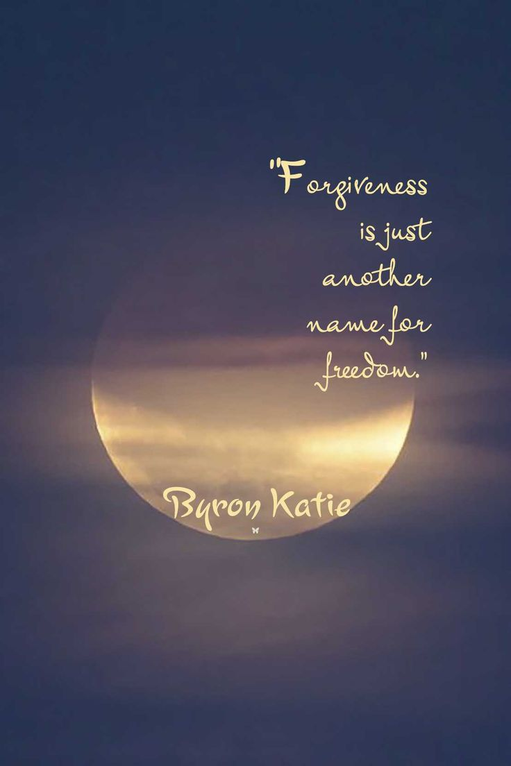 """Forgiveness is just another name for freedom."" ♡ Byron Katie"