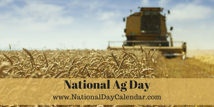 National Ag Day - Changes Annually