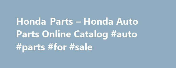 Honda Parts – Honda Auto Parts Online Catalog #auto #parts #for #sale http://pakistan.remmont.com/honda-parts-honda-auto-parts-online-catalog-auto-parts-for-sale/  #honda auto parts # Honda Parts Superstore Our knowledgeable staff is ready to help you find the auto parts you need for your vehicle. Never wait for an OE Honda replacement part. We designed our website and catalog for ease of use. If you live in the 48 contiguous states, you can receive free shipping for Honda parts orders over…