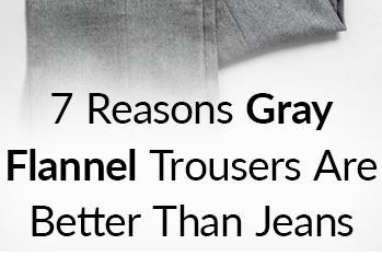 7 Reasons Why Gray Flannel Are Better Than Jeans | OneTrend