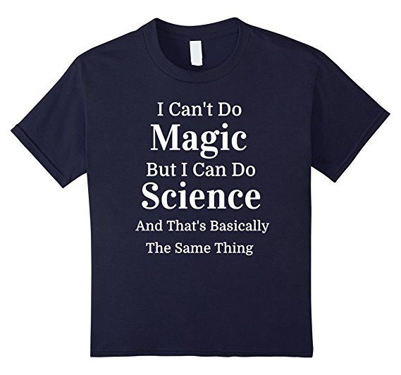 Let's face it, most of us wish we could do magic.The closest thing we have in real world is science! So if you are a scientist or are studying sciences, you are basically the closest thing to a magician and this t-shirt is for you! #magic #wizard #science #scientist #magick #sorcery