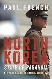North Korea: State of Paranoia: A Modern History by Paul French