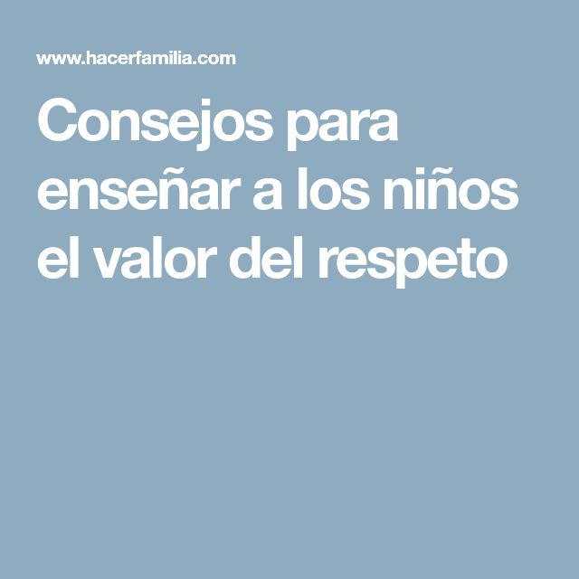 Consejos para enseñar a los niños el valor del respeto