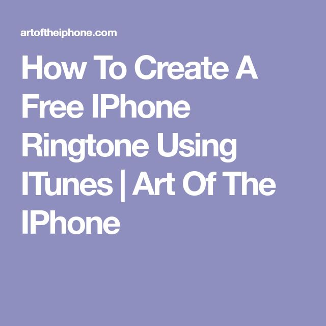 How To Create A Free Iphone Ringtone Using Itunes Art Of The Iphone Iphone Ringtone Ringtones For Iphone Free Iphone