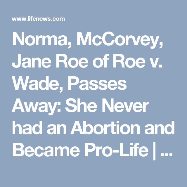 Norma, McCorvey, Jane Roe of Roe v. Wade, Passes Away: She Never had an Abortion and Became Pro-Life | LifeNews.com
