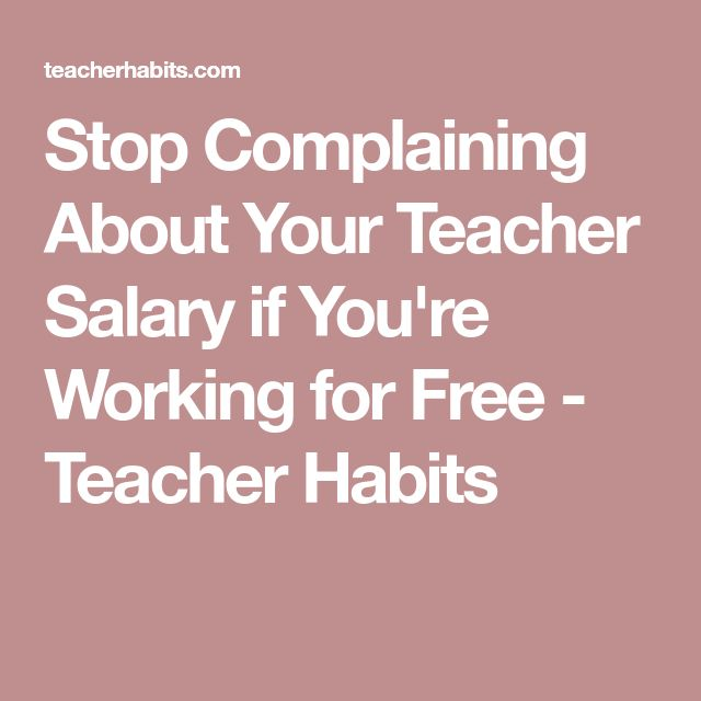 Stop Complaining About Your Teacher Salary if You're Working for Free - Teacher Habits