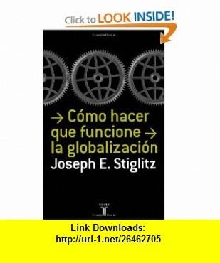 Como hacer que funcione la globalizacion (Spanish Edition) (9789707707320) Joseph E. Stiglitz , ISBN-10: 9707707321  , ISBN-13: 978-9707707320 ,  , tutorials , pdf , ebook , torrent , downloads , rapidshare , filesonic , hotfile , megaupload , fileserve