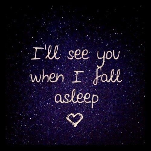 I'll see you when I fall asleep love love quotes quotes ...
