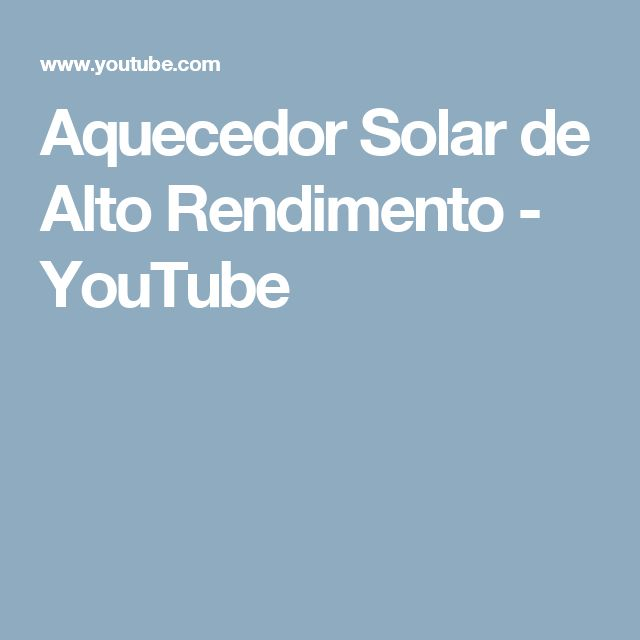 Aquecedor Solar de Alto Rendimento - YouTube