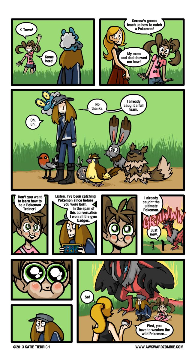 "I relate to this comic on a spiritual level. When they try to teach me how to catch Pokemon I'm just like ""EXCUSE YOU BUT I HAVE DONE THIS MANY TIMES BEFORE. IM KINDA AN EXPERT BY NOW."""