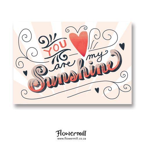 You are my Sunshine www.flowermill.co.za