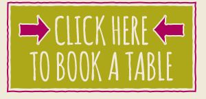 CLICK HERE TO BOOK A TABLE