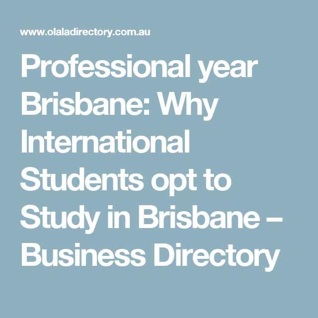 Professional year Brisbane: Why International Students opt to Study in Brisbane – Business Directory