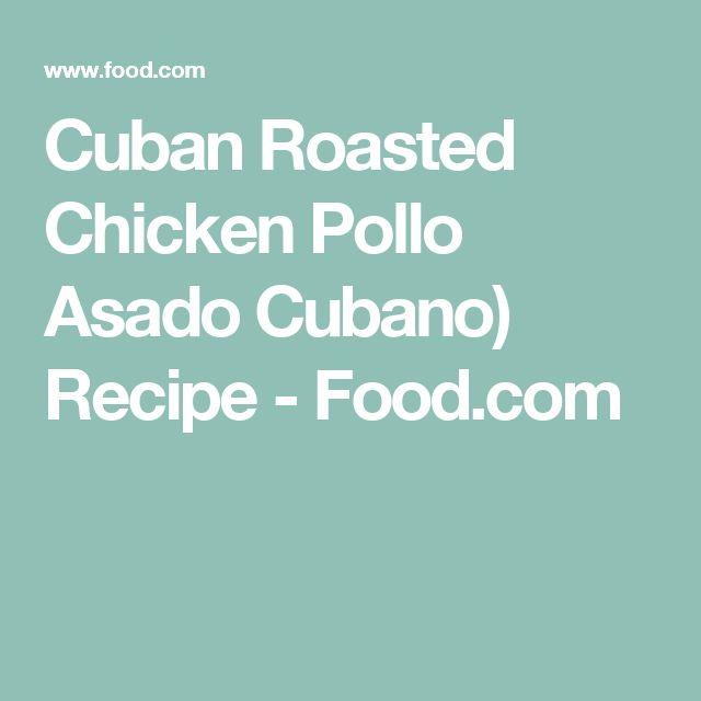 Cuban Roasted Chicken Pollo Asado Cubano) Recipe - Food.com