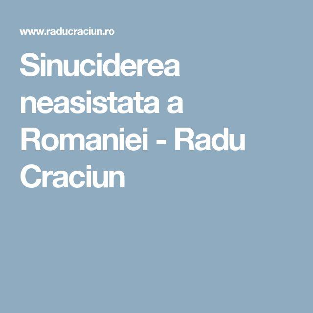 Sinuciderea neasistata a Romaniei - Radu Craciun