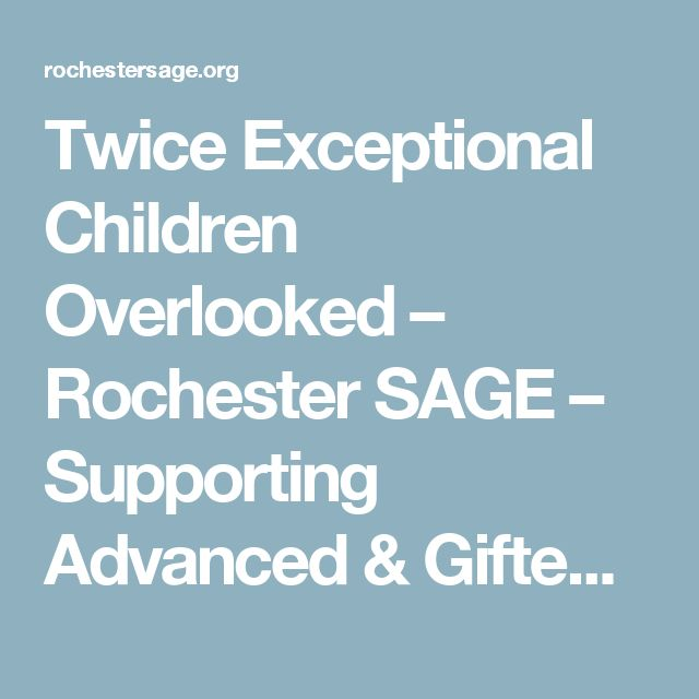 Twice Exceptional Children Overlooked – Rochester SAGE – Supporting Advanced & Gifted Education