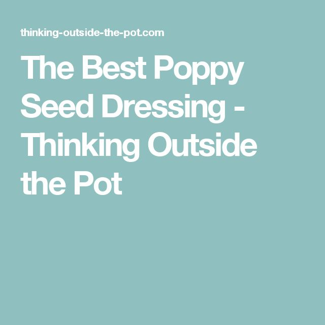 The Best Poppy Seed Dressing - Thinking Outside the Pot