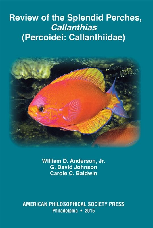Anderson, William D. (William Dewey), 1933- Review of the splendid perches, Callanthias (Percoideii: Callanthiidae) / William D. Anderson, Jr., G. David Johnson and Carole C. Baldwin Philadelphia [Pa.] : American Philosophical Society , 2015 http://cataleg.ub.edu/record=b2198624~S1*cat