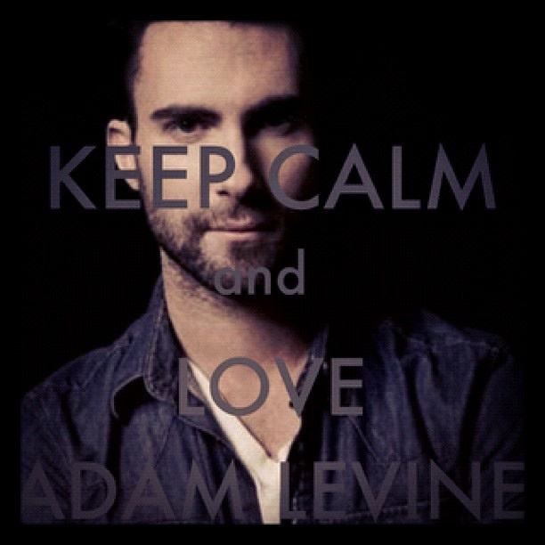 Keep Calm and Love Adam Levine (: | Things I Like ...