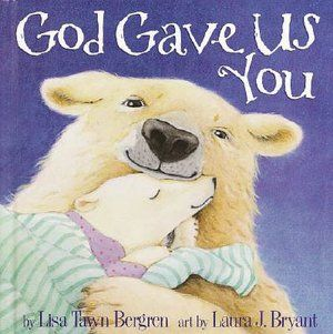 God Gave Us You...best book ever and im lucky enough to know Laura...she's an amazing artist!!
