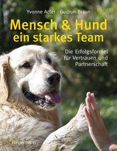 Mensch und Hund - ein starkes Team: Die Erfolgsformel für Vertrauen und Partnerschaft