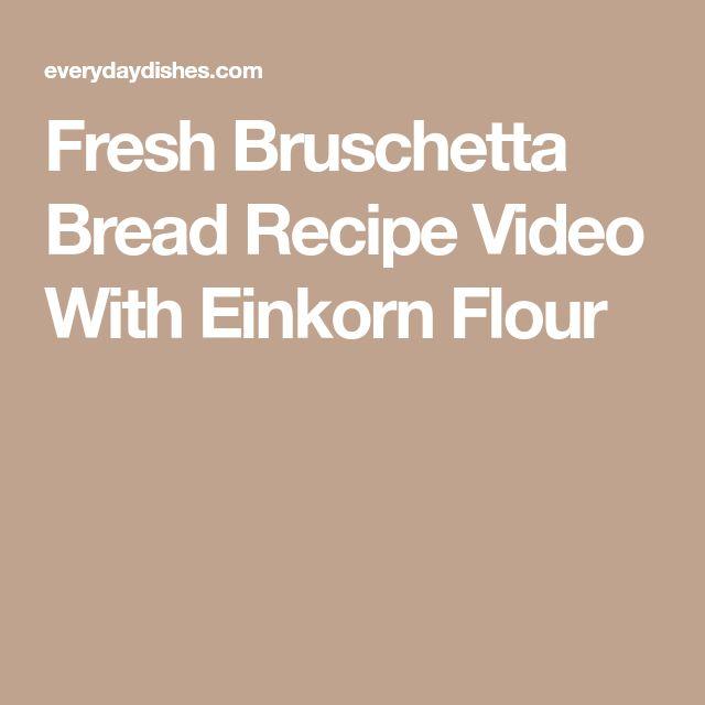 Fresh Bruschetta Bread Recipe Video With Einkorn Flour