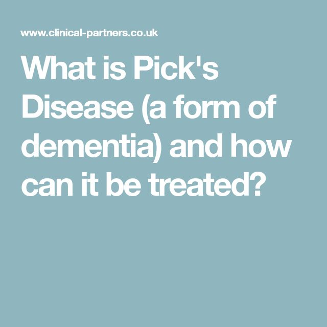 What is Pick's Disease (a form of dementia) and how can it be treated?