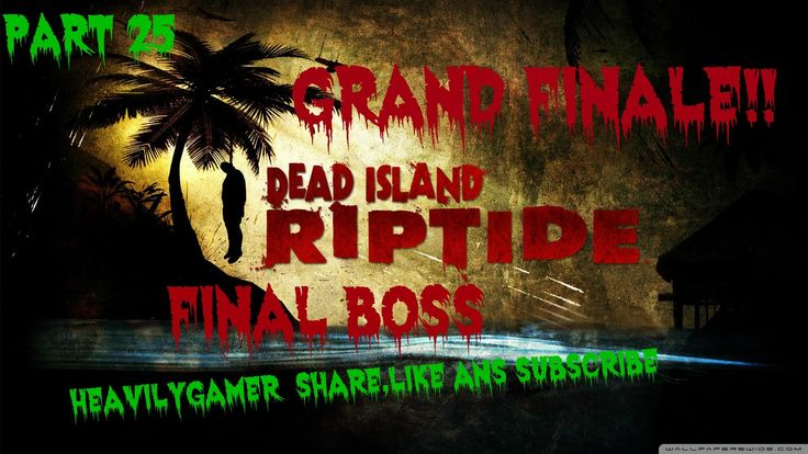 Dead Island Riptide Grand Finale - Final Boss - Gameplay Walkthrough