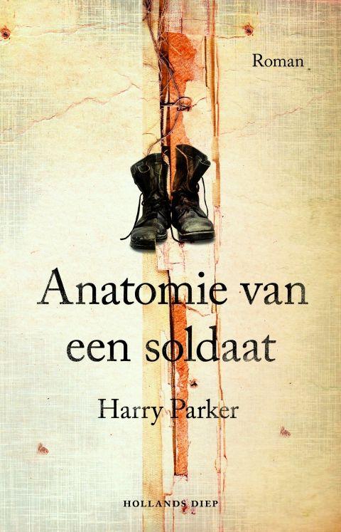 Anatomie van een soldaat - Harry  Parker - roman - literatuur  |  Een schitterend debuut – vervuld van patriottisme, heldenmoed en een diepgaand humanisme. Met 'Anatomie van een soldaat' eist Harry Parker zijn plaats op in het korte rijtje klassieke romans over wat een oorlog daadwerkelijk betekent voor degenen die hem voeren.